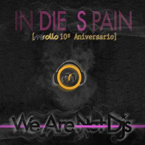 IN DIE S PAIN MiRollo 10º ANiversario We Are Not DJs